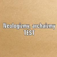Neologizmy, archaizmy TEST