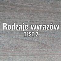 Rodzaje wyrazów  TEST 2