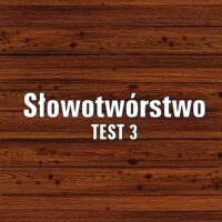 Słowotwórstwo  TEST 3