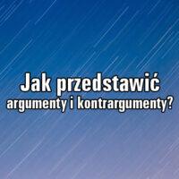 Jak przedstawić argumenty i kontrargumenty?