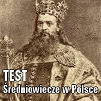 TEST 7    ŚREDNIOWIECZE w Polsce