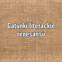 Jakie gatunki literackie uprawiano w renesansie? Które przejęto z antyku, a które ze średniowiecza?