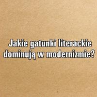 Jakie gatunki literackie dominują w modernizmie?