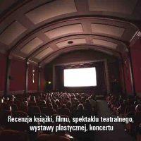 Recenzja książki, filmu, spektaklu teatralnego, wystawy plastycznej, koncertu