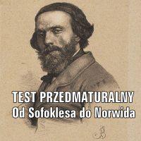 Test przedmaturalny. Od Sofoklesa po Norwida