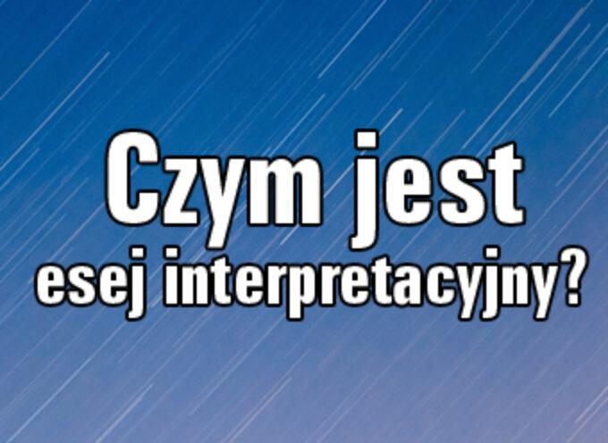 Czym jest esej interpretacyjny?