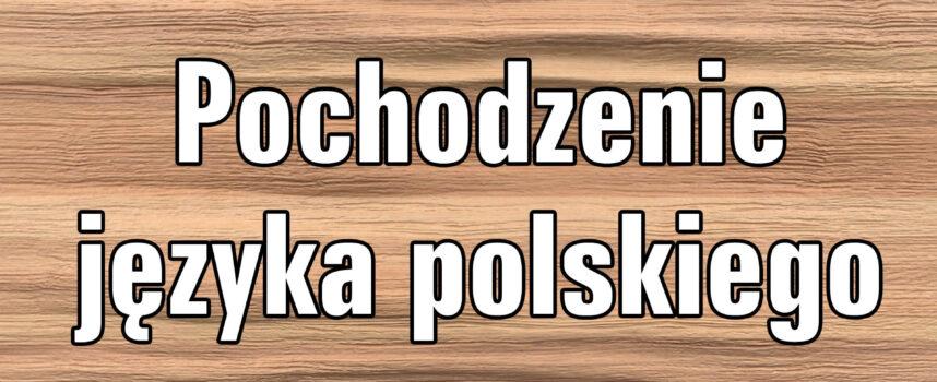 Pochodzenie języka polskiego