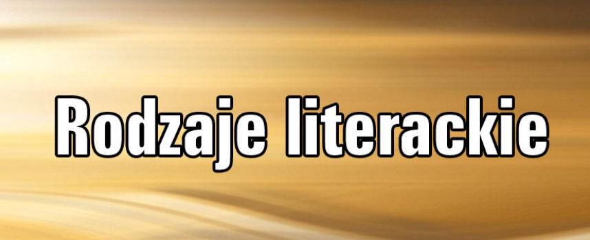 Rodzaje literackie: liryka, epika, dramat
