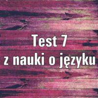 Test z nauki o języku 7