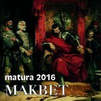 Matura 2016  MAKBET