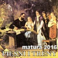 Matura 2016  PIEŚNI i TRENY