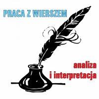 Praca z wierszem na maturze – interpretacja i analiza