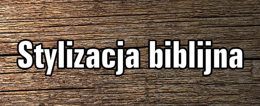 Co to jest stylizacja biblijna?