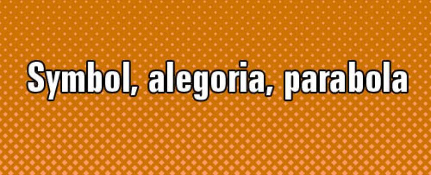 Symbol, alegoria, parabola