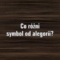 Co różni symbol od alegorii? Przedstaw na przykładach.