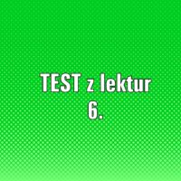TEST z lektur 6.