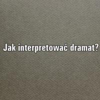 Jak interpretować dramat?