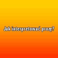 Jak interpretować prozę?