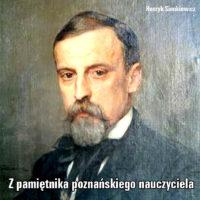 Henryk Sienkiewicz – Z pamiętnika poznańskiego nauczyciela