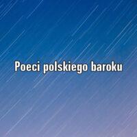 Najważniejsi poeci polskiego baroku