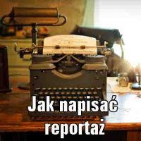 Jak pisać reportaż?