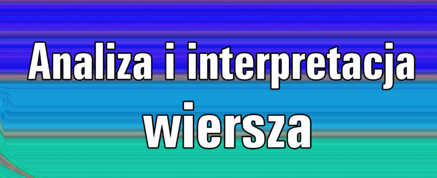Analiza i interpretacja wiersza – instrukcja postępowania