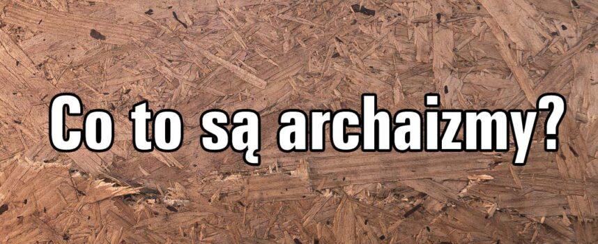 Co to są archaizmy?