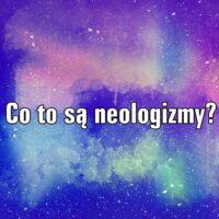 Co to są neologizmy?