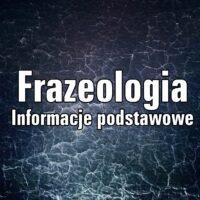 Frazeologia. Informacje podstawowe.