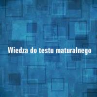 Wiedza do testu maturalnego