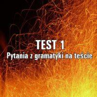 Pytania zgramatyki na teście  TEST 1